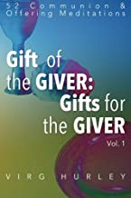 Gift of the GIVER:Gifts for the GIVER: 52 Communion & Offering Meditations