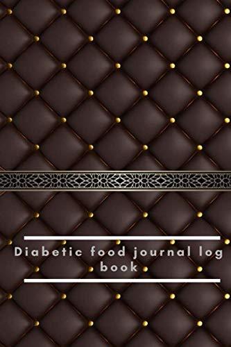 Diabetic food journal log book: Diabetic log,Diabetic notebook,diabetes glucose tracker,diabetic journal log book,diabetic log book,diabetic food journal log book,diabetic log books for type 2