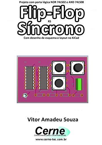 Projeto com porta lógica NOR 74LS02 e AND 74LS08 Flip-Flop RS Síncrono Com desenho de esquema e layout no KiCad (Portuguese Edition)