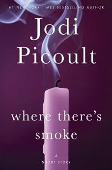 [Jodi Picoult]のWhere There's Smoke: A Short Story (Kindle Single) (English Edition)