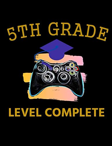 5th Grade Level Complete: Video Gamer Graduation Notebook Gifts; Funny Graduate Journal, Lined College Ruled, Ideas Keepsakes for Senior, High School,Kindergarten,Student,Childrens