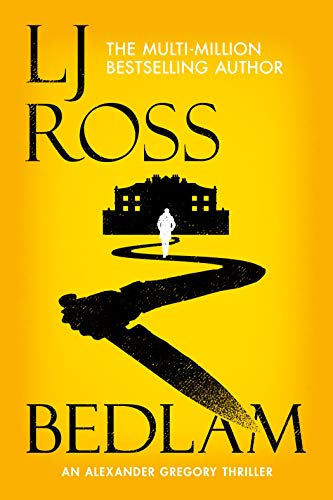 Bedlam: An Alexander Gregory Thriller (The Alexander Gregory Thrillers Book 3) by [LJ Ross]