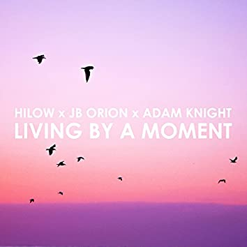 Living by a Moment