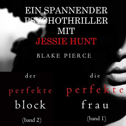 Jessie Hunt Psychothriller im Doppelpack: Die perfekte Frau (band 1) und Der perfekte Block (band 2) Titelbild