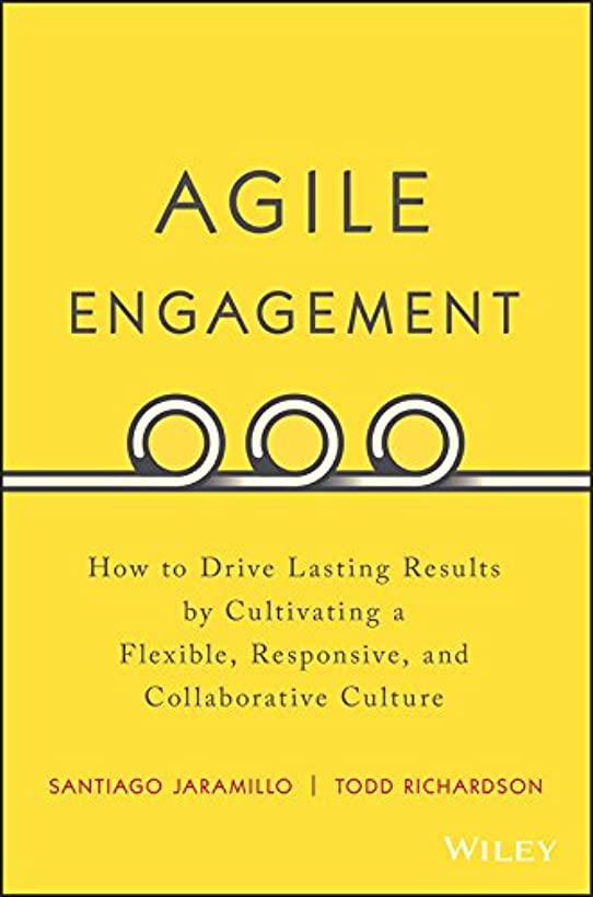 Agile Engagement: How to Drive Lasting Results by Cultivating a Flexible, Responsive, and Collaborative Culture