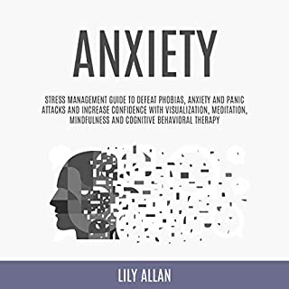 Anxiety: Stress Management Guide to Defeat Phobias, Anxiety and Panic Attacks and Increase Confidence with Visualization, Meditation, Mindfulness, and Cognitive Behavioral Therapy audiobook cover art