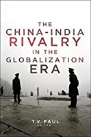 The China-India Rivalry in the Globalization Era (South Asia in World Affairs)