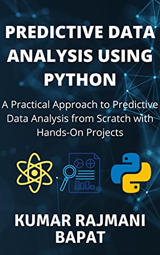 Predictive Data Analysis Using Python: A Practical Approach to Predictive Data Analysis from Scratch with Hands-On Projects (English Edition)