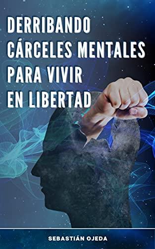 Derribando cárceles mentales para vivir en libertad (Spanish Edition)