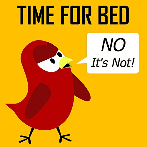 Children's Book: Time for Bed (No It's Not!) [Bedtime Stories for Kids] (Sammy Bird) (English Edition)