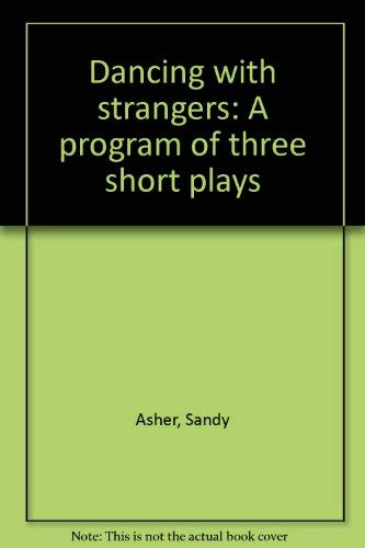 Dancing with strangers: A program of three short plays