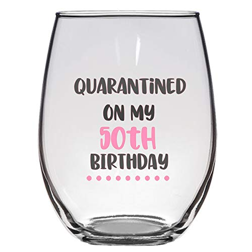 Quarantined on My 50th Birthday Wine Glass, 21 Oz, 50th birthday wine glass, social distancing, funny birthday Wine glass