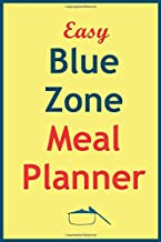 Easy Blue Zone Meal Planner: Track And Plan Your Blue Zone Diet Weekly In 2020 (52 Weeks Food Planner | Journal | Log | Calendar): The Kitchen ... Blue Zones Weekly Meal Solution Planner Pad