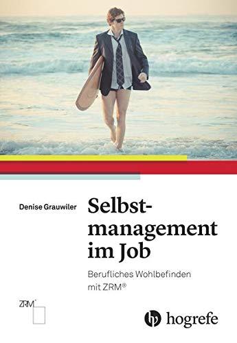 Selbstmanagement im Job: Berufliches Wohlbefinden mit ZRM®