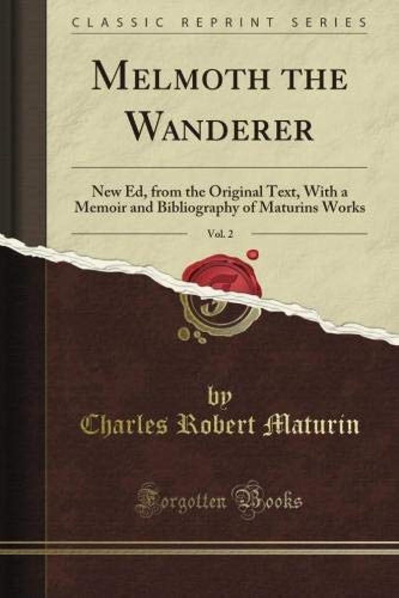 化学者ふくろうヘビーMelmoth the Wanderer: New Ed, from the Original Text, With a Memoir and Bibliography of Maturin's Works, Vol. 2 (Classic Reprint)
