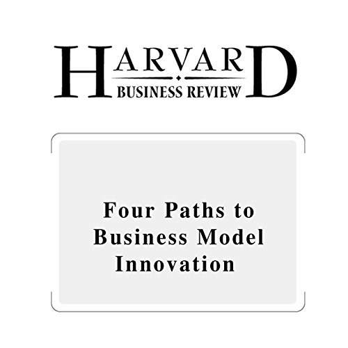 Four Paths to Business Model Innovation (Harvard Business Review) cover art
