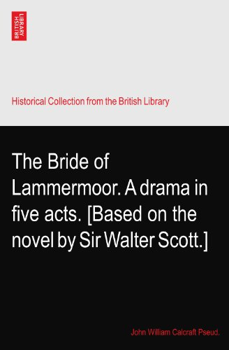 The Bride of Lammermoor. A drama in five acts. [Based on the...