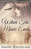 When The Music Ends: Large Print Hardcover Edition (Hearts in Winter)