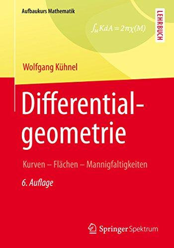 Differentialgeometrie: Kurven - Flächen - Mannigfaltigkeiten (Aufbaukurs Mathematik)