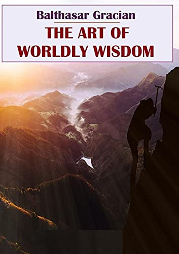The Art of Worldly Wisdom by Balthasar Gracian illustrated (English Edition)
