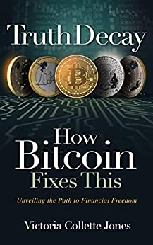 Truth Decay - How Bitcoin Fixes This: Unveiling the Path to Financial Freedom (English Edition) van [Victoria Collette Jones]