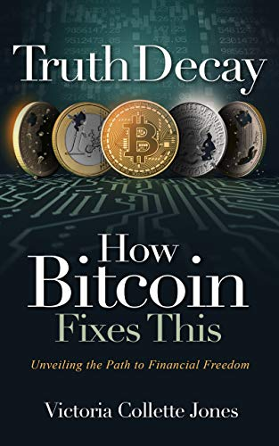 Truth Decay - How Bitcoin Fixes This: Unveiling the Path to Financial Freedom