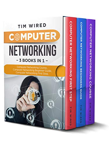 Computer Networking: Collection Of Three Books For Computer Networking: First Steps, Course and Beginners Guide. (All in one)