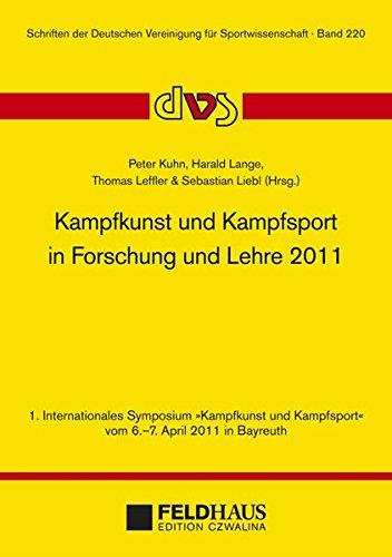 """Kampfkunst und Kampfsport in Forschung und Lehre 2011: 1. Internationalen Symposium """"Kampfkunst & Kampfsport"""" vom 6.-7. April 2011 in Bayreuth ... Deutschen Vereinigung für Sportwissenschaft)"""