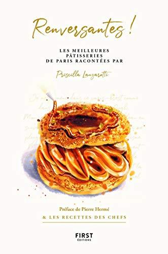 Renversantes ! les meilleures pâtisseries de Paris racontées par Priscilla Lanzarotti