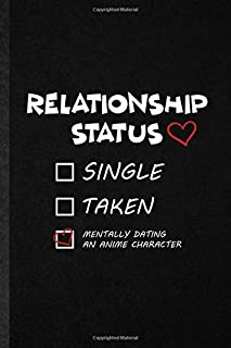 Relationship Status Single Taken Mentally Dating an Anime Character: Funny Blank Lined Notebook/ Journal For Love Relationship, Dating Fun Sarcasm, ... Birthday Gift Idea Cute Ruled 6x9 110 Pages