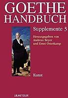 Goethe-Handbuch Supplemente: Band 3: Kunst