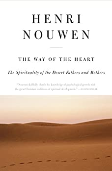 The Way of the Heart: The Spirituality of the Desert Fathers and Mothers by [Henri J. M. Nouwen]