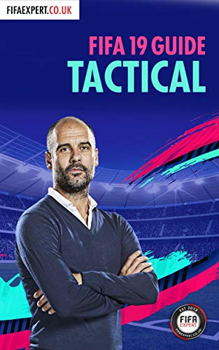 FIFA 19 Tactical Guide: FIFA 19 Tips for Formations, Custom Tactics and Player Instructions (FIFA Tactical Guide Book 2) (English Edition)