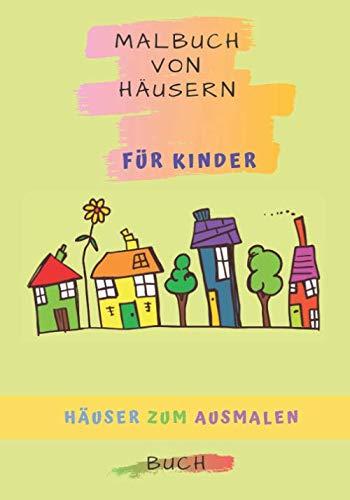 Malbuch von Häusern für Kinder: Färben und Zeichnen von Häusern für Kinder und Erwachsene zu Hause. Malbuch 32 Seiten Größe 7 * 10 mit Beschreibung ... Hauses |...