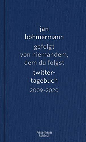 Gefolgt von niemandem, dem du folgst: Twitter-Tagebuch. 2009-2020