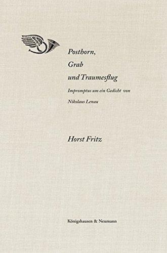 Posthorn, Grab und Traumesflug: Impromptus um ein Gedicht von Nikolaus Lenau