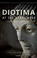 Diotima at the Barricades: French Feminists Read Plato (Classics in Theory)