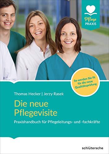 Die neue Pflegevisite: Praxishandbuch für Pflegeleitungs- und fachkräfte
