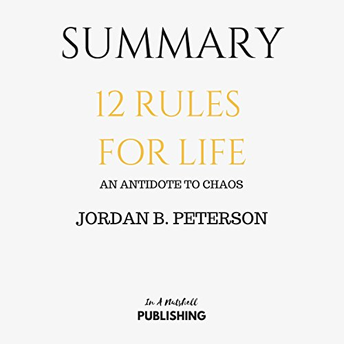 Summary: 12 Rules for Life: An Antidote to Chaos by Jordan B. Peterson                   By:                                                                                                                                 In A Nutshell Publishing                               Narrated by:                                                                                                                                 David Margittai                      Length: 56 mins     61 ratings     Overall 4.5