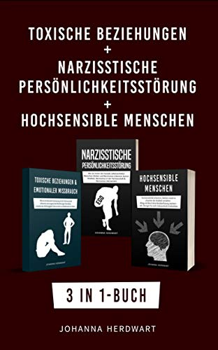 Toxische Beziehungen + Narzisstische Persönlichkeitsstörung + Hochsensible Menschen: 3 in 1-Buch - Emotionale Erpressung, Narzissmus & Hochsensibilität in der Partnerschaft erkennen und verstehen