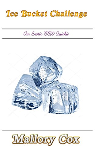 Ice Bucket Challenge: An Erotic BBW Quickie (Quickies Book 2) (English Edition)