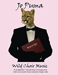 """Jo Puma - Wild Choir Music: (36 traditional """"Sacred Harp"""" arrangements with new secular lyrics and clear shape-notes)"""