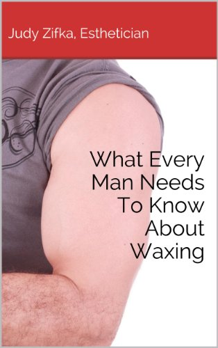 Book: What Every Man Needs To Know About Waxing by Judy Zifka