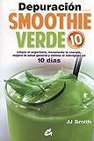 DEPURACION SMOOTHIE VERDE 10: Limpia el organismo, incrementa la energía, mejora la salud general y elimina el sobrepeso en 10 días (Nutrición y Salud)