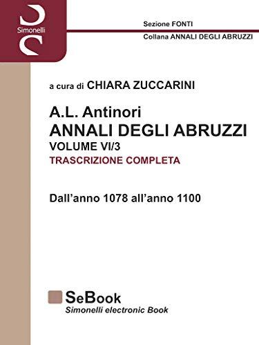 A.L.Antinori - Annali degli Abruzzi - Volume VI/3 - TRASCRIZIONE COMPLETA: Dall'Anno 1078 all'Anno 1100