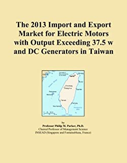 The 2013 Import and Export Market for Electric Motors with Output Exceeding 37.5 w and DC Generators in Taiwan