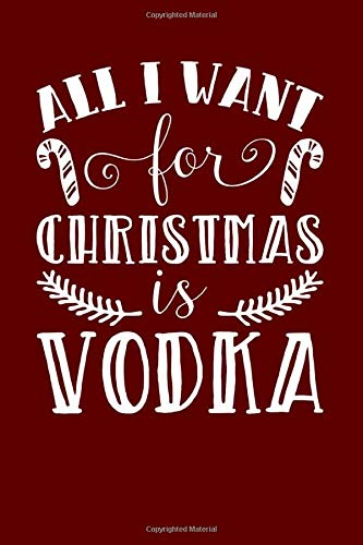 All I Want For Christmas Is Vodka: Christmas Eve Notebook | Xmas Snowman Winter Santa Claus Holiday Season Mini Notepad Funny Humor Gift College Ruled (6'X9')
