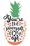 You're the Pineapple of my eye: Funny Pineapple Notebook | Logbook for Fruits Lovers | Cute Lines Journal | Lined paper For Food Lover | For ... and Kids | Nice Christmas or Birthday Present