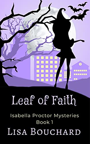 Leaf of Faith (Isabella Proctor Cozy Paranormal Mysteries Book 1) by [Lisa Bouchard]
