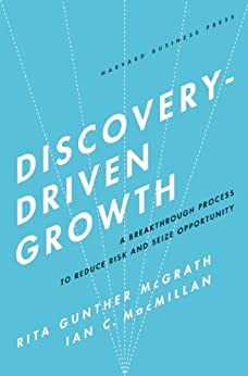 Discovery-Driven Growth: A Breakthrough Process to Reduce Risk and Seize Opportunity by [Rita Gunther McGrath, Ian C. Macmillan]
